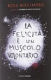 Cover of La felicità è un muscolo volontario