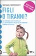Cover of Figli o tiranni? Chi comanda oggi in famiglia? La sorprendente analisi di un fenomeno sempre più diffuso