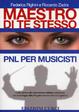 Cover of Maestro di te stesso. Guida pratica alla realizzazione artistica e personale del musicista con gli strumenti della Programmazione Neuro Linguistica (PNL)