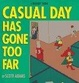 Cover of Casual Day Has Gone Too Far