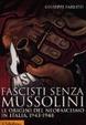 Cover of Fascisti senza Mussolini. Le origini del neofascismo in Italia, 1943-1948