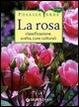 Cover of La rosa. Classificazione, scelta, cure colturali