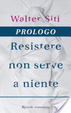 Cover of Resistere non serve a niente