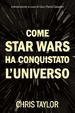 Cover of Come Star Wars ha conquistato l'universo