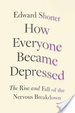 Cover of How Everyone Became Depressed: The Rise and Fall of the Nervous Breakdown