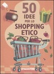 Cover of 50 idee per lo shopping etico