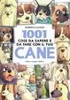 Cover of 1001 cose da sapere e da fare con il tuo cane
