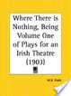 Cover of Where There Is Nothing, Being Volume One of Plays for an Irish Theatre