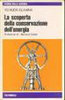 Cover of La scoperta della conservazione dell'energia