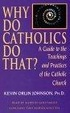 Cover of Why Do Catholics Do That?