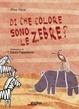 Cover of Di che colore sono le zebre?