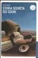 Cover of La storia segreta dei sogni. Come e perché la vita onirica ha cambiato i destini del mondo
