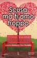 Cover of Scusa ma ti amo troppo
