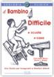 Cover of Il bambino difficile. Una guida per insegnanti e genitori attenti