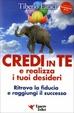 Cover of Credi in te. Ritrova la fiducia e realizza i tuoi desideri