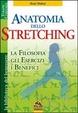 Cover of Anatomia dello stretching. La filosofia, gli esercizi e i benefici