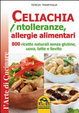 Cover of Celiachia intolleranze, allegie alimentari. 800 ricette naturali senza glutine, uova latte vaccino, lievito