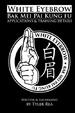 Cover of White Eyebrow Bak Mei Pai Kung-Fu