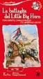 Cover of La battaglia del Little Big Horn. Toro Seduto, Cavallo Pazzo e il generale Custer
