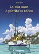 Cover of La mia casa è partita in barca