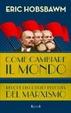 Cover of Come cambiare il mondo. Perché riscoprire l'eredità del marxismo