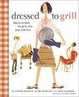 Cover of Dressed to Grill