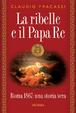 Cover of La ribelle e il papa re
