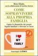 Cover of Come sopravvivere alla propria famiglia. Capire le dinamiche dei propri legami familiari e ritrovare se stessi