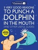 Cover of 5 Very Good Reasons to Punch a Dolphin in the Mouth (& Other Useful Guides)