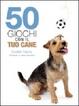 Cover of 50 Giochi con il tuo cane