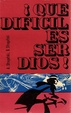 Cover of ¿QUE DIFICIL ES SER DIOS?