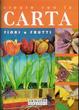 Cover of Creare con la carta fiori e frutti