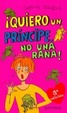 Cover of Quiero Un Principe No Una Rana/ I Want a Prince Not a Frog
