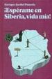 Cover of ¡ESPERAME EN SIBERIA VIDA MIA!