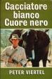 Cover of Cacciatore bianco, cuore nero