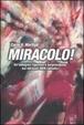 Cover of Miracolo! Un'indagine rigoroso e sorprendente sui miracoli non cattolici