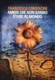 Cover of Amori che non sanno stare al mondo