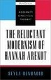 Cover of The Reluctant Modernism of Hannah Arendt