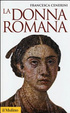 Cover of La donna romana. Modelli e realtà