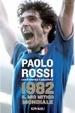 Cover of 1982. Il mio mitico mondiale. La mia storia, i ricordi degli italiani