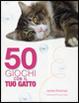 Cover of Cinquanta giochi con il tuo gatto