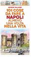 Cover of 101 cose da fare a Napoli almeno una volta nella vita