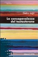 Cover of La consapevolezza del testosterone