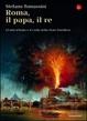Cover of Roma, il Papa, il Re. L'unità d'Italia e il crollo dello Stato Pontificio