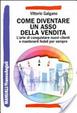 Cover of Come diventare un asso della vendita. Land#39;arte di conquistare nuovi clienti e mantenerli fedeli per sempre