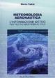 Cover of Meteorologia aeronautica. L'informazione meteo per piloti e assistenza al volo. Con Schede tecniche riepilogative