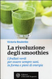 Cover of La rivoluzione degli smoothies. I frullati verdi per essere sempre sani, in forma e pieni di energia