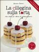 Cover of La ciliegina sulla torta. Idee dolci per attimi di goloso piacere