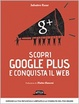 Cover of Scopri Google Plus e conquista il Web