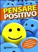 Cover of Pensare positivo. Potenziare l'energia mentale e migliorare la propria immagine
